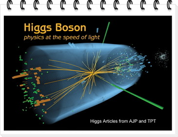 Higgs Boson. Higgs articles from AJP and TPT.